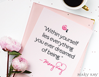 """Within yourself lies everything you ever dreamed of being."" – Mary Kay Ash"